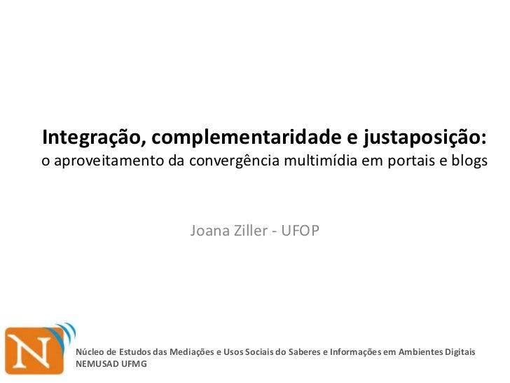 Integração, complementaridade e justaposição:o aproveitamento da convergência multimídia em portais e blogs               ...