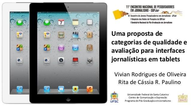 Uma proposta de categorias de qualidade e avaliação para interfaces jornalísticas em tablets  Vivian Rodrigues de Oliveira...