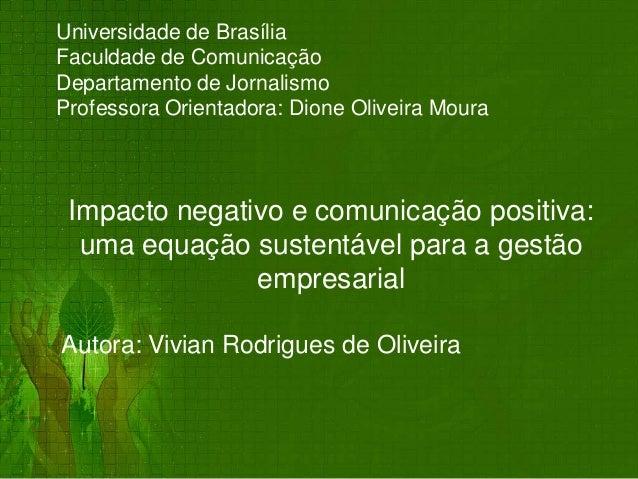 Impacto negativo e comunicação positiva:uma equação sustentável para a gestãoempresarialAutora: Vivian Rodrigues de Olivei...