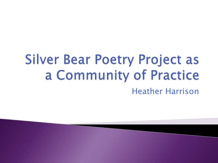 Silver Bear Poetry Project as a Community of Practice<br />Heather Harrison<br />