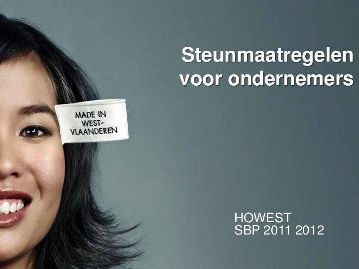 Steunmaatregelenvoor ondernemers    • HOWEST      SBP 2011 2012