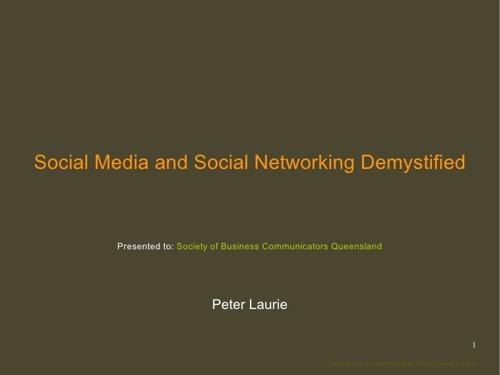 Social Media and Social Networking Demystified            Presented to: Society of Business Communicators Queensland      ...
