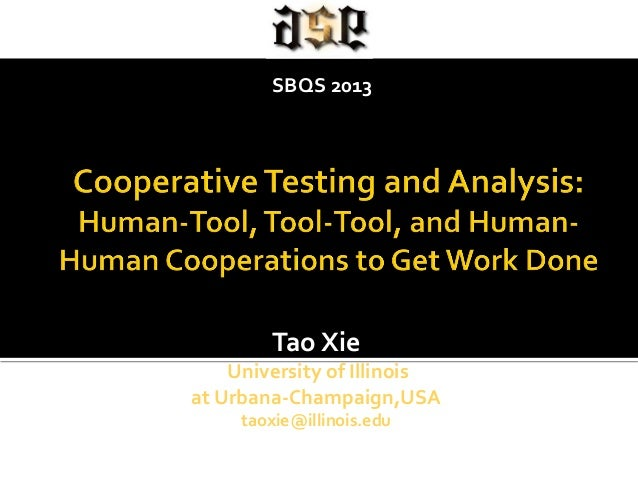 Tao Xie University of Illinois at Urbana-Champaign,USA taoxie@illinois.edu SBQS 2013