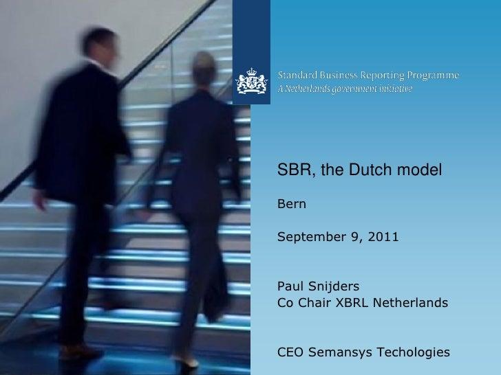 SBR, the Dutch modelBernSeptember 9, 2011Paul SnijdersCo Chair XBRL NetherlandsCEO Semansys Techologies