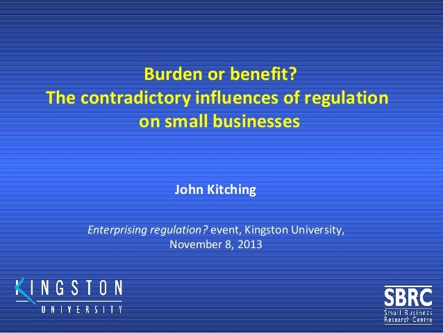 Burden or benefit? The contradictory influences of regulation on small businesses John Kitching Enterprising regulation? e...