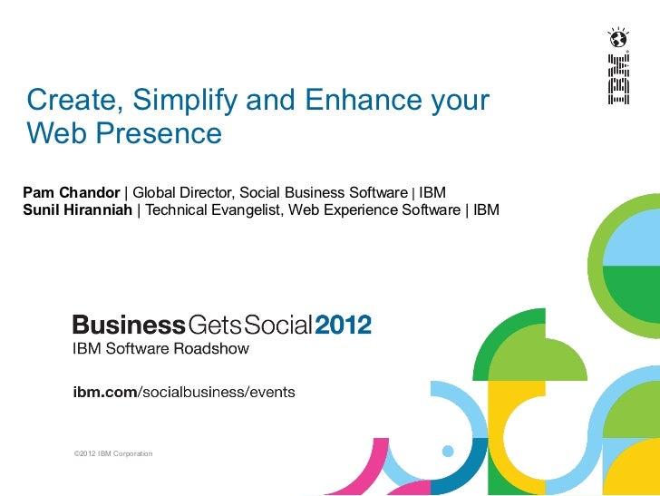 Create, Simplify and Enhance yourWeb PresencePam Chandor | Global Director, Social Business Software | IBMSunil Hiranniah ...