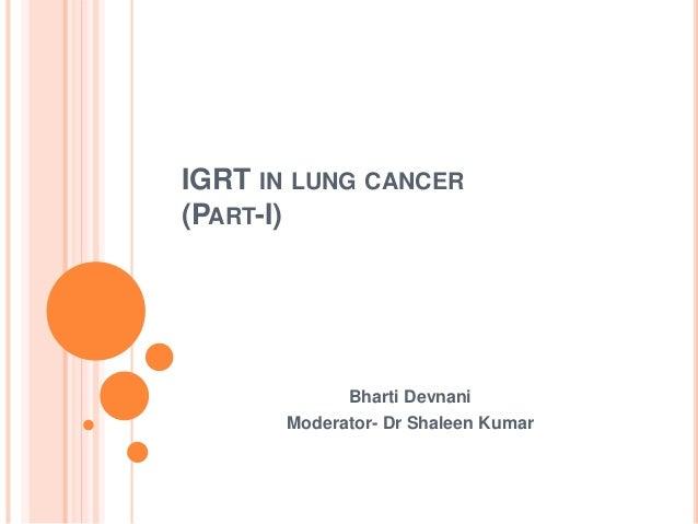 IGRT IN LUNG CANCER (PART-I) Bharti Devnani Moderator- Dr Shaleen Kumar