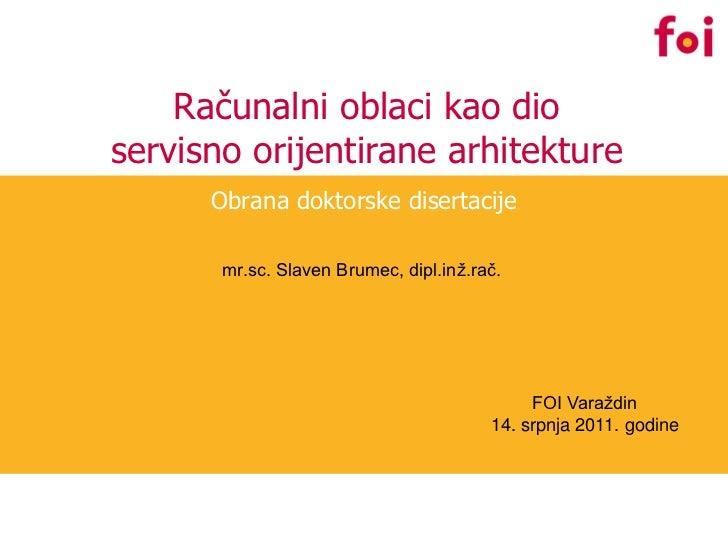 Računalni oblaci kao dioservisno orijentirane arhitekture      Obrana doktorske disertacije       mr.sc. Slaven Brumec, di...