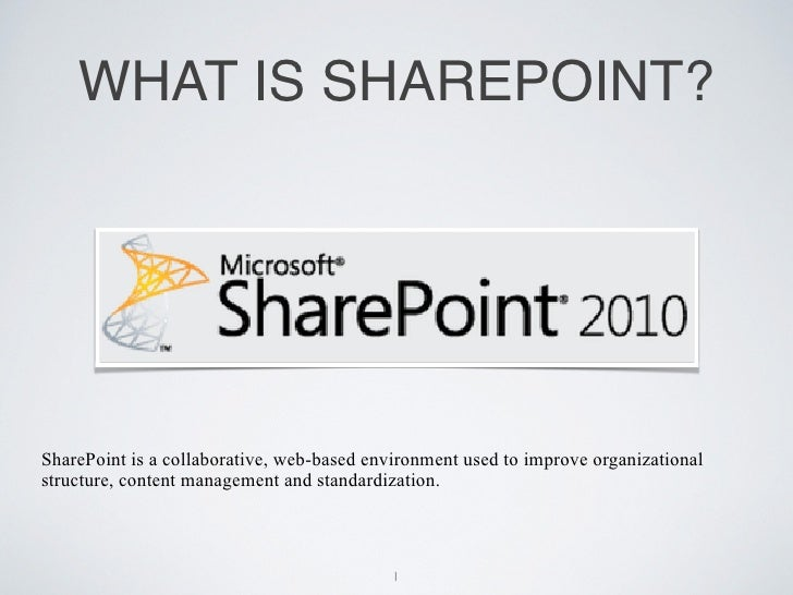WHAT IS SHAREPOINT?SharePoint is a collaborative, web-based environment used to improve organizationalstructure, content m...