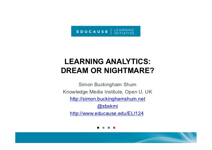 LEARNING ANALYTICS:DREAM OR NIGHTMARE?      Simon Buckingham ShumKnowledge Media Institute, Open U. UK  http://simon.bucki...
