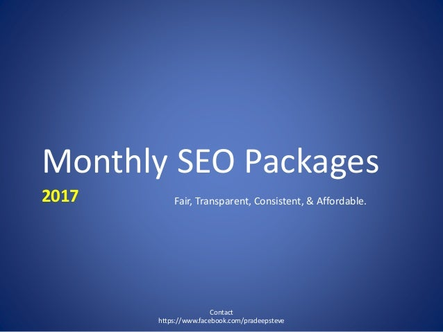 Monthly SEO Packages 2017 Contact https://www.facebook.com/pradeepsteve Fair, Transparent, Consistent, & Affordable.