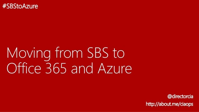 Moving from SBS to Office 365 and Azure @directorcia http://about.me/ciaops #SBStoAzure