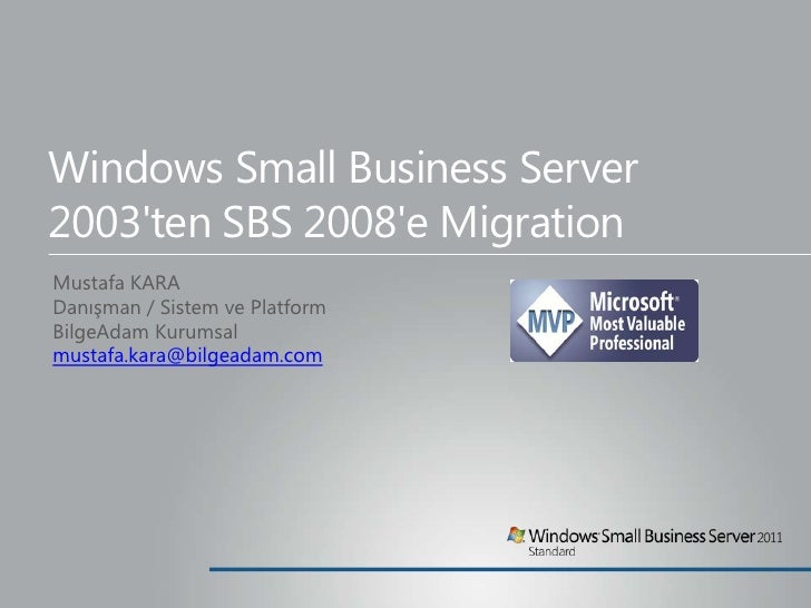 Windows Small Business Server2003ten SBS 2008e MigrationMustafa KARADanışman / Sistem ve PlatformBilgeAdam Kurumsalmustafa...
