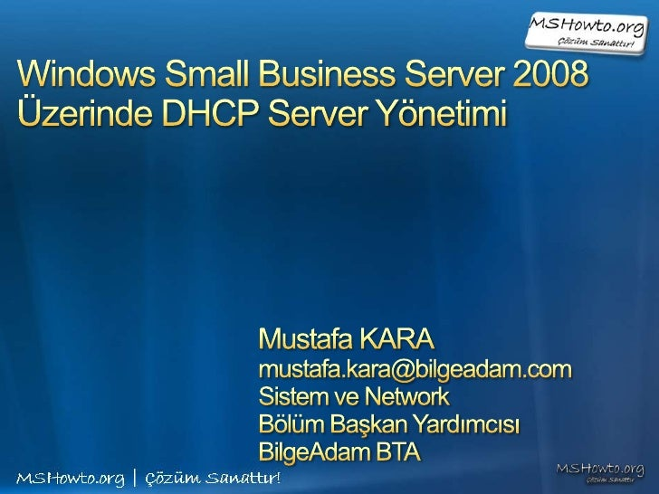Windows Small Business Server 2008Üzerinde DHCP Server Yönetimi<br />Mustafa KARA<br />mustafa.kara@bilgeadam.com<br />Sis...