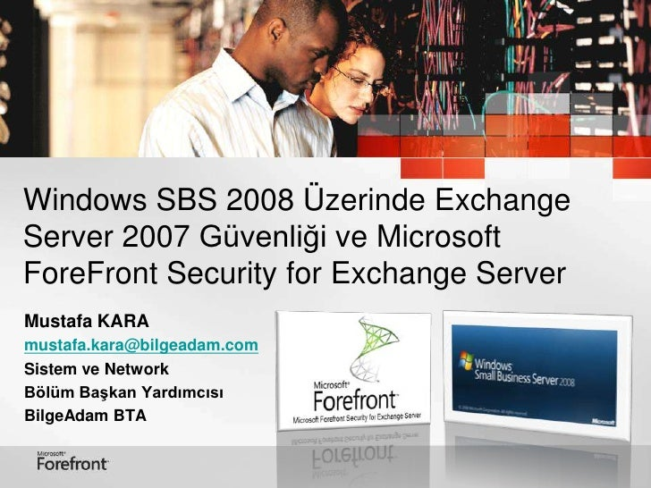 Windows SBS 2008 Üzerinde Exchange Server 2007 Güvenliği veMicrosoft ForeFrontSecurity for Exchange Server<br />Mustafa KA...