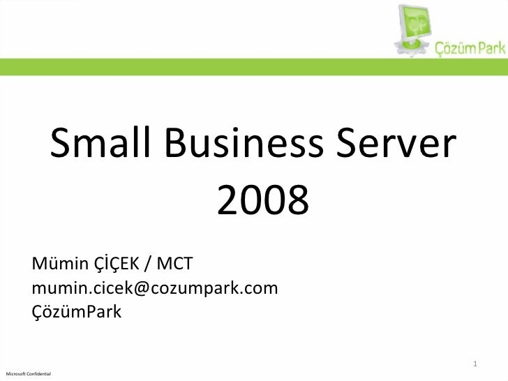 Mümin ÇİÇEK / MCT [email_address] ÇözümPark <ul><li>Small Business Server 2008 </li></ul>
