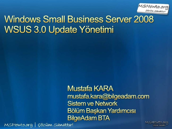 Windows Small Business Server 2008WSUS 3.0 Update Yönetimi<br />Mustafa KARA<br />mustafa.kara@bilgeadam.com<br />Sistem v...