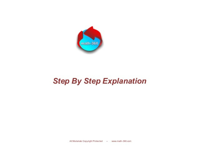 Step By Step Explanation All Materials Copyright Protected -- www.math-360.com
