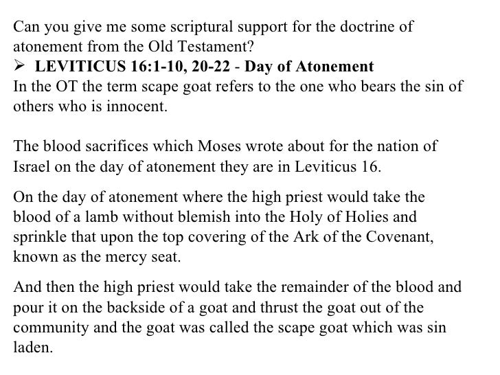 """day of atonement sacrifices text leviticus Atonement, day of theologically and spiritually, the [[day of atonement]] is the center of leviticus, """"the book of holiness"""" the sixteenth chapter gives the law for the day of atonement."""