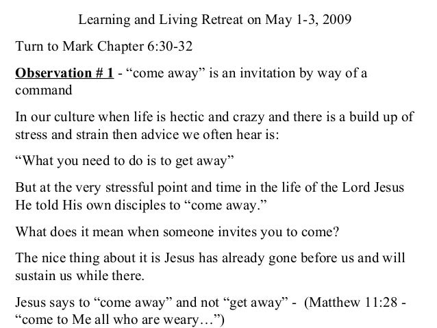 """Learning and Living Retreat on May 1-3, 2009 Turn to Mark Chapter 6:30-32 Observation # 1 - """"come away"""" is an invitation b..."""