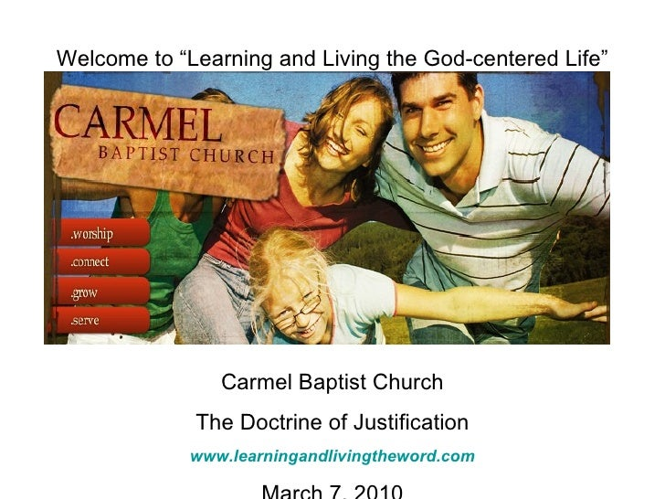 "Welcome to ""Learning and Living the God-centered Life"" Carmel Baptist Church The Doctrine of Justification www.learningand..."