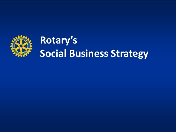 Rotary'sSocial Business Strategy