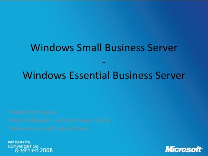 Windows Small Business Server                     -      Windows Essential Business Server   Torben Vig Nelausen Product M...