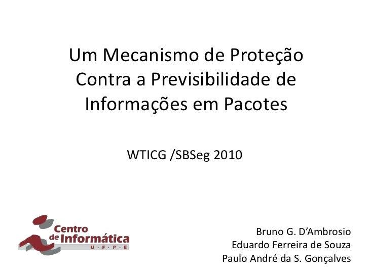 Um Mecanismo de Proteção Contra a Previsibilidade de Informações em Pacotes<br />WTICG /SBSeg 2010<br />Bruno G. D'Ambrosi...