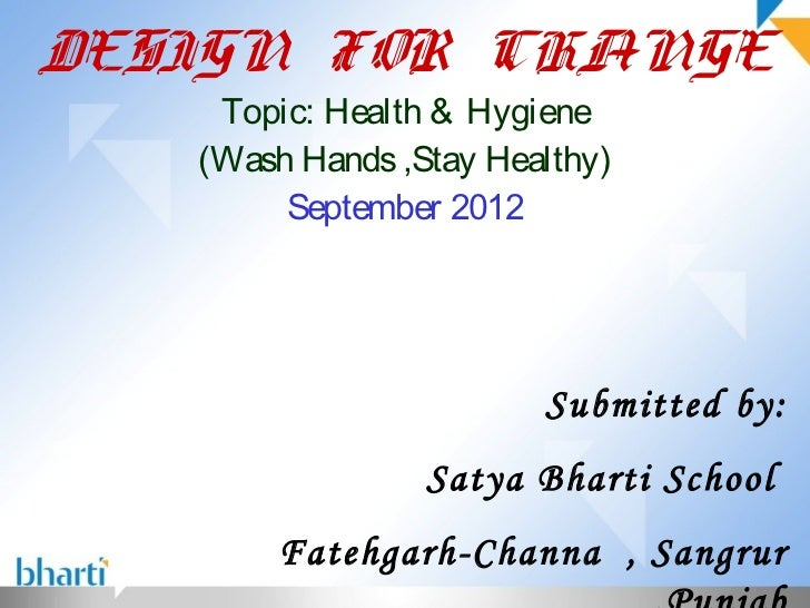 DESIGN FOR CHANGE    Topic: Health & Hygiene   (Wash Hands ,Stay Healthy)        September 2012                        Sub...