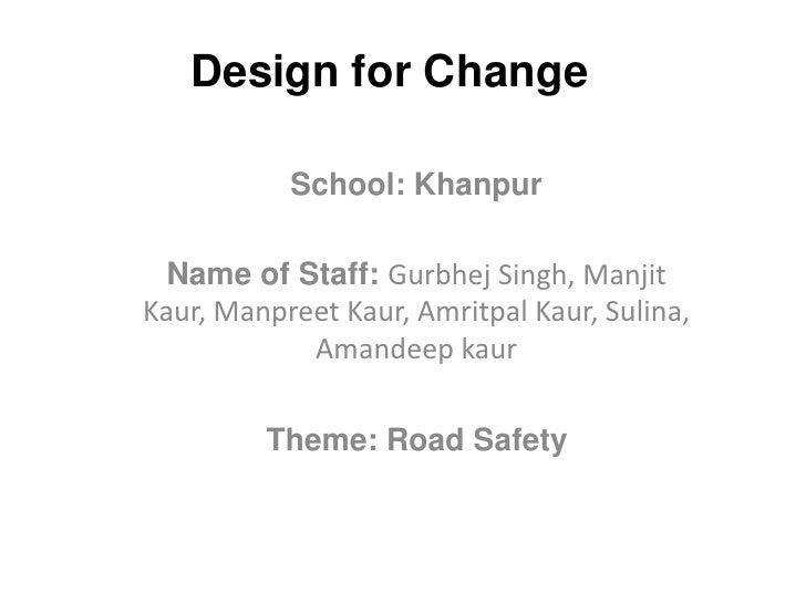 Design for Change           School: Khanpur  Name of Staff: Gurbhej Singh, ManjitKaur, Manpreet Kaur, Amritpal Kaur, Sulin...