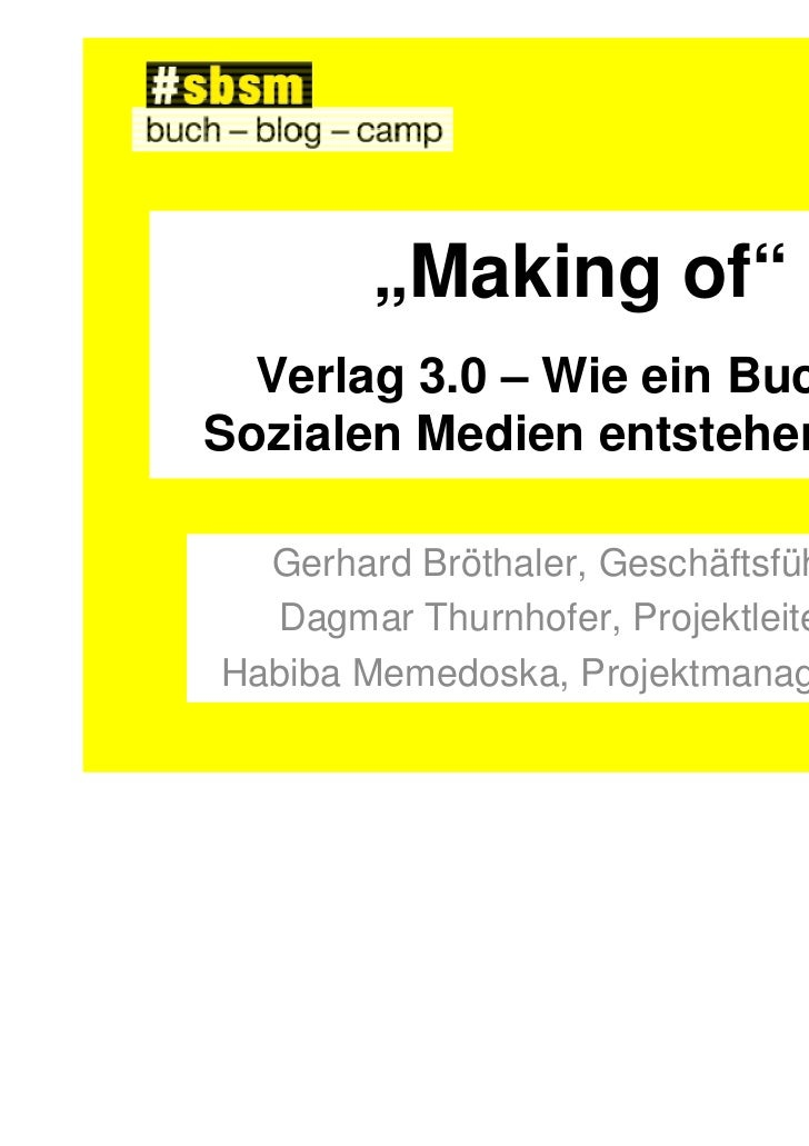 """""""Making of""""  Verlag 3.0 – Wie ein Buch inSozialen Medien entstehen kann  Gerhard Bröthaler, Geschäftsführer  Dagmar Thurnh..."""