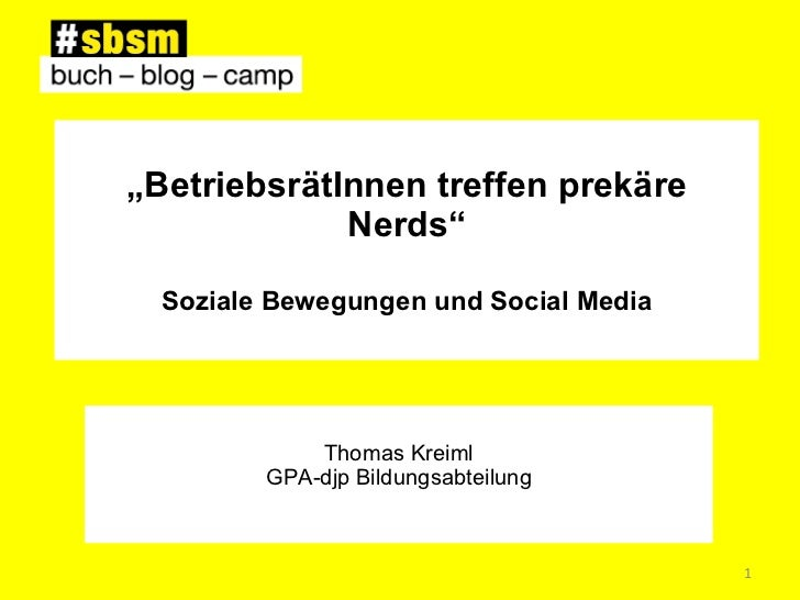 """"""" BetriebsrätInnen treffen prekäre Nerds"""" Soziale Bewegungen und Social Media Thomas Kreiml GPA-djp Bildungsabteilung"""