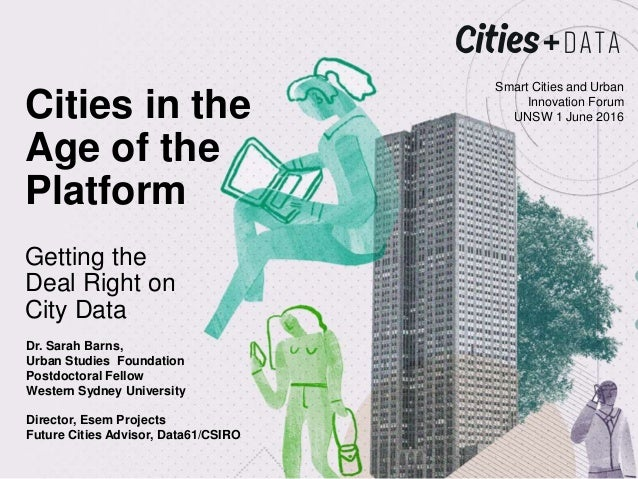 Cities in the Age of the Platform Getting the Deal Right on City Data Smart Cities and Urban Innovation Forum UNSW 1 June ...