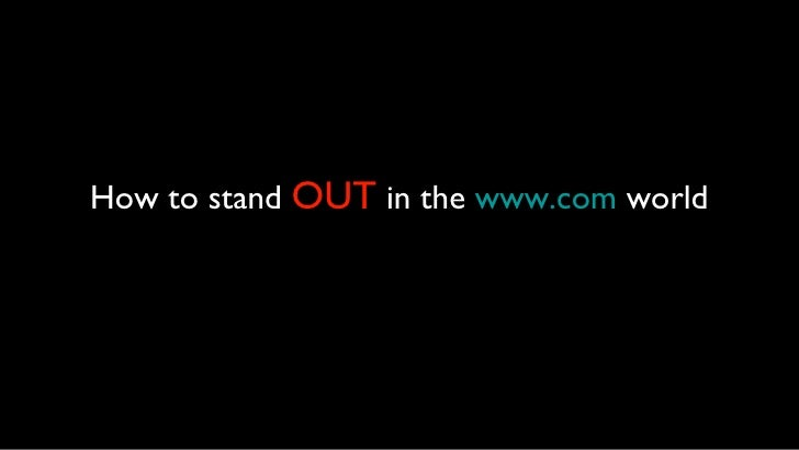How to stand  OUT  in the  www.com  world