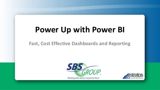 Power Up with Power BI Fast, Cost Effective Dashboards and Reporting