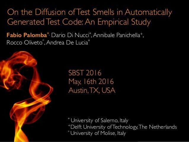 On the Diffusion ofTest Smells in Automatically GeneratedTest Code:An Empirical Study Fabio Palomba*, Dario Di Nucci*,Anni...