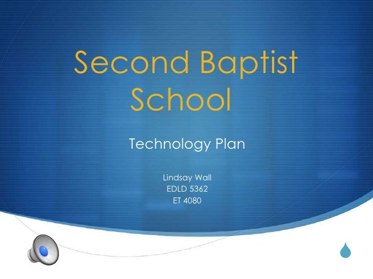 Second Baptist   School   Technology Plan       Lindsay Wall        EDLD 5362          ET 4080                      S