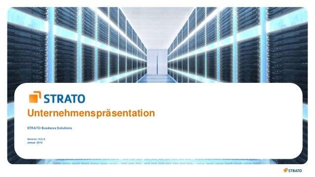 Unternehmenspräsentation STRATO Business Solutions Version 14.3.8 Januar 2018