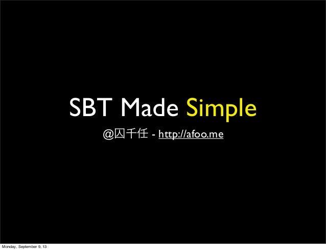 SBT Made Simple @囚千任 - http://afoo.me Monday, September 9, 13