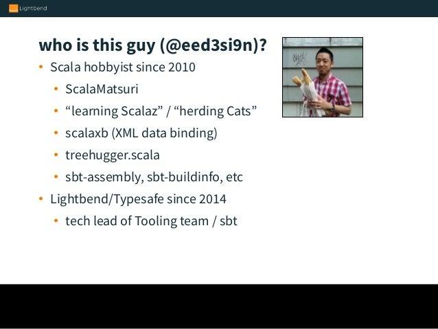 The state of sbt 0.13, sbt server, and sbt 1.0 (ScalaMatsuri ver) Slide 2