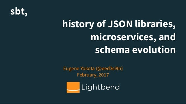 sbt, history of JSON libraries, microservices, and schema