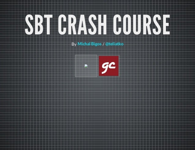 SBT CRASH COURSEBy /Michal Bigos @teliatko