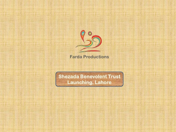 Farda ProductionsShezada Benevolent Trust   Launching. Lahore