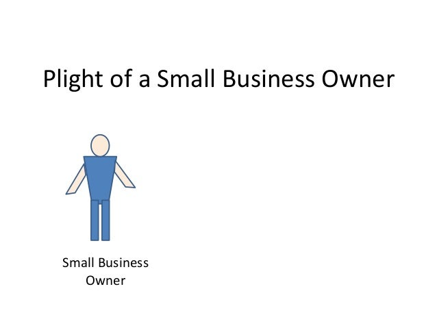 Plight of a Small Business Owner  Small Business Owner