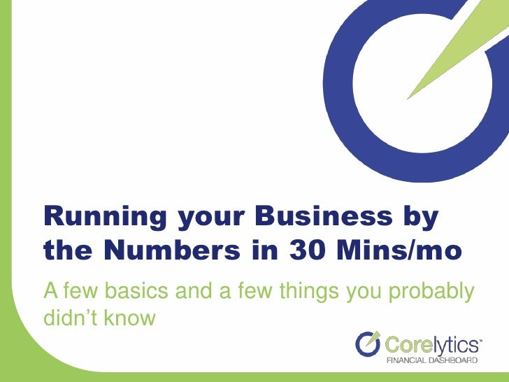 Running your Business bythe Numbers in 30 Mins/moA few basics and a few things you probablydidn't know