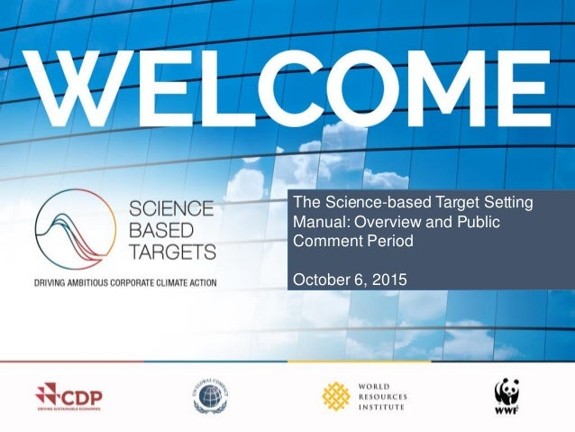 The Science-based Target Setting Manual: Overview and Public Comment Period October 6, 2015
