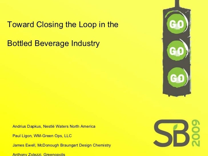 Toward Closing the Loop in the Bottled Beverage Industry  Andrius Dapkus, Nestlé Waters North America  Paul Ligon, WM-Gree...