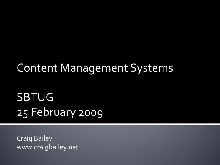 Content Management Systems<br />SBTUG <br />25 February 2009<br />Craig Bailey<br />www.craigbailey.net<br />