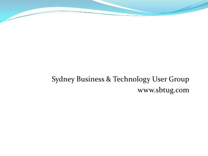Sydney Business & Technology User Group<br />www.sbtug.com<br />
