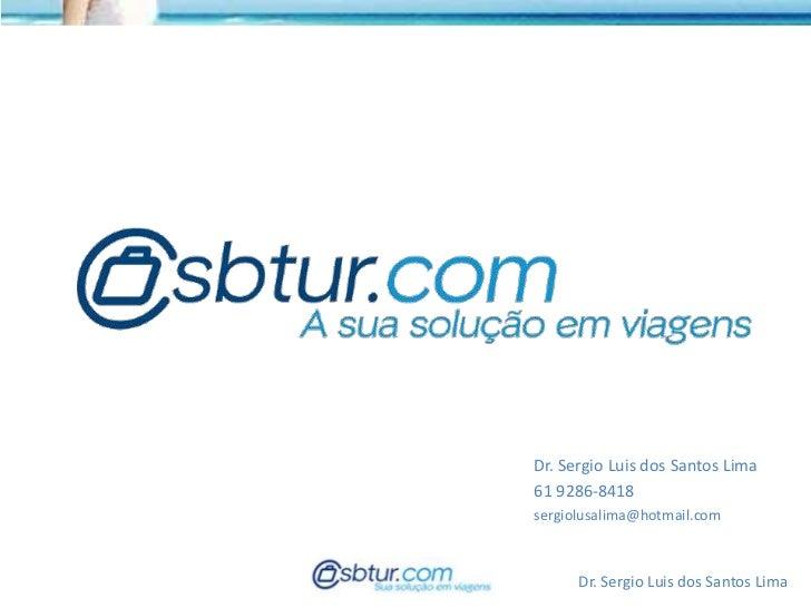 Dr. Sergio Luis dos Santos Lima61 9286-8418sergiolusalima@hotmail.com      Dr. Sergio Luis dos Santos Lima